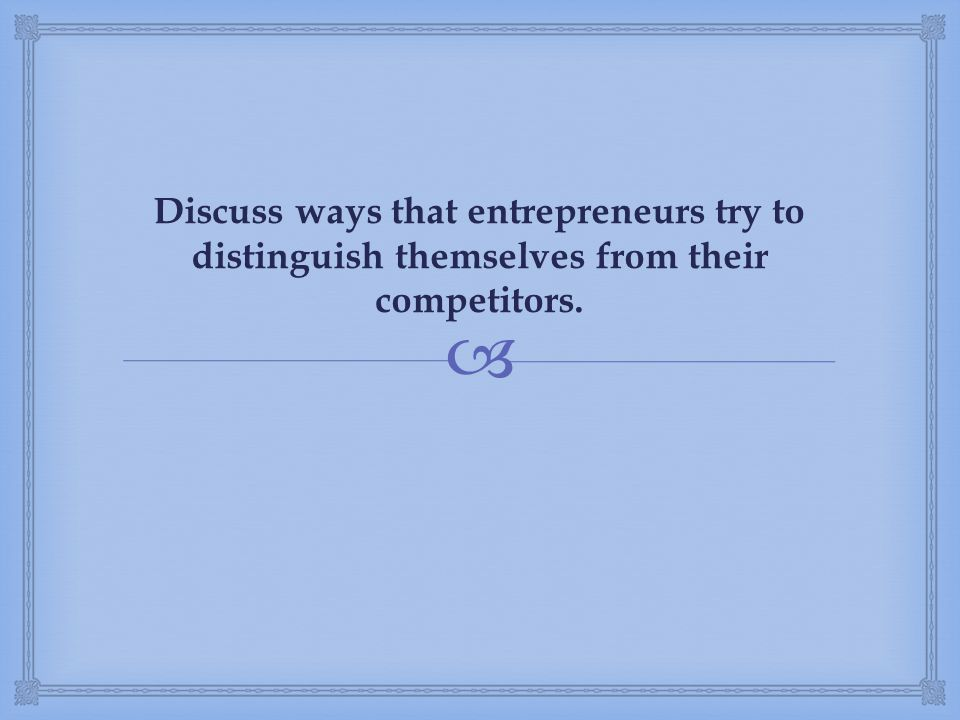 Discuss ways that entrepreneurs try to distinguish themselves from their competitors.