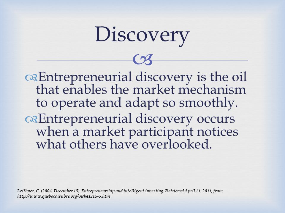 Discovery Entrepreneurial discovery is the oil that enables the market mechanism to operate and adapt so smoothly.