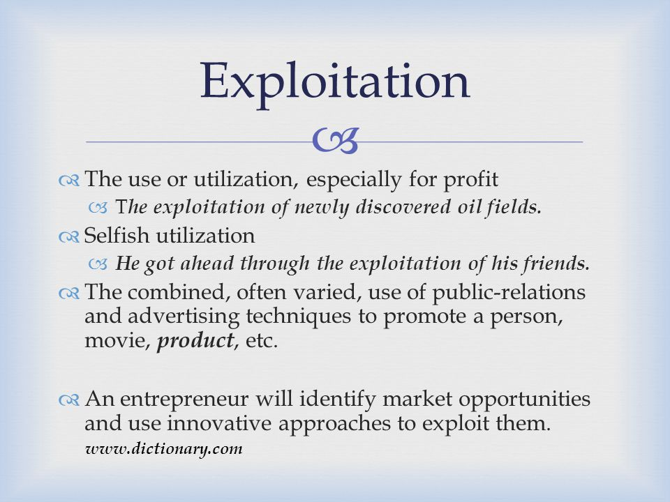 Exploitation The use or utilization, especially for profit