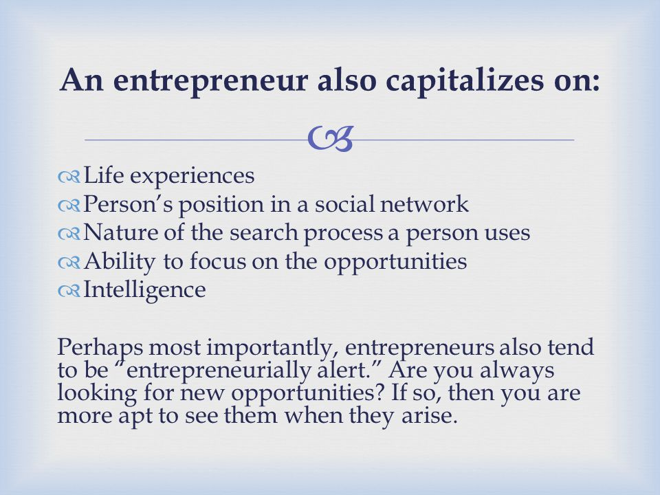 An entrepreneur also capitalizes on: