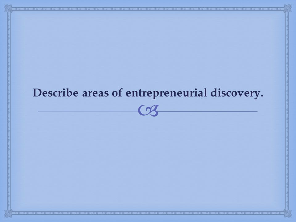 Describe areas of entrepreneurial discovery.