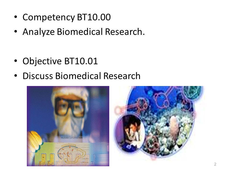 Competency BT10.00 Analyze Biomedical Research. Objective BT10.01 Discuss Biomedical Research