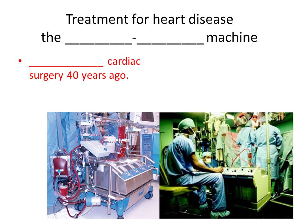 Treatment for heart disease the _________-_________ machine