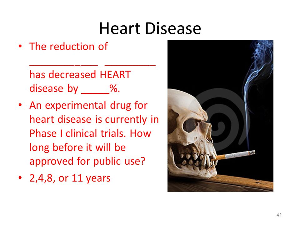 Heart Disease The reduction of ____________ _________ has decreased HEART disease by _____%.