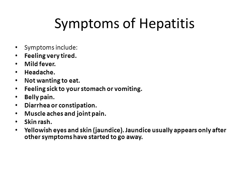 Symptoms of Hepatitis Symptoms include: Feeling very tired.