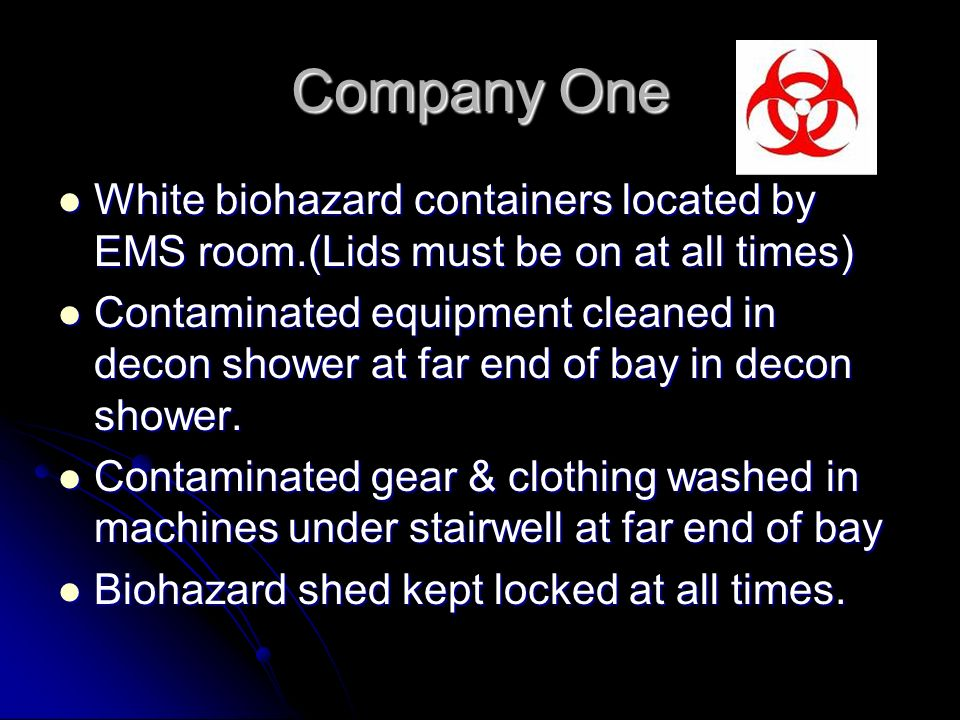 Company One White biohazard containers located by EMS room.(Lids must be on at all times)