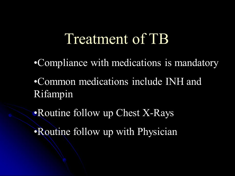 Treatment of TB Compliance with medications is mandatory