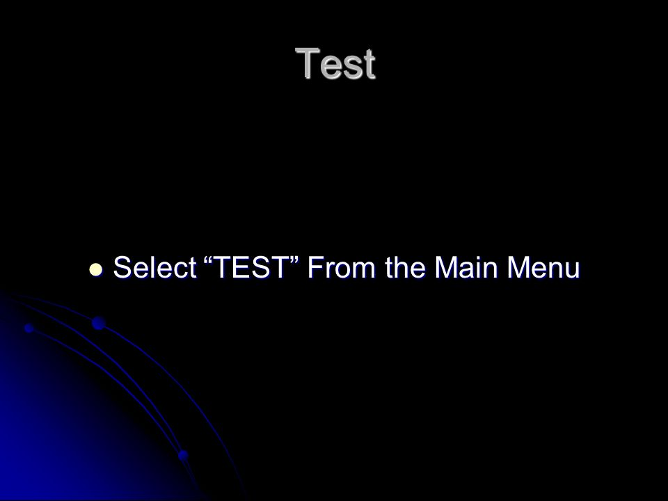 Select TEST From the Main Menu