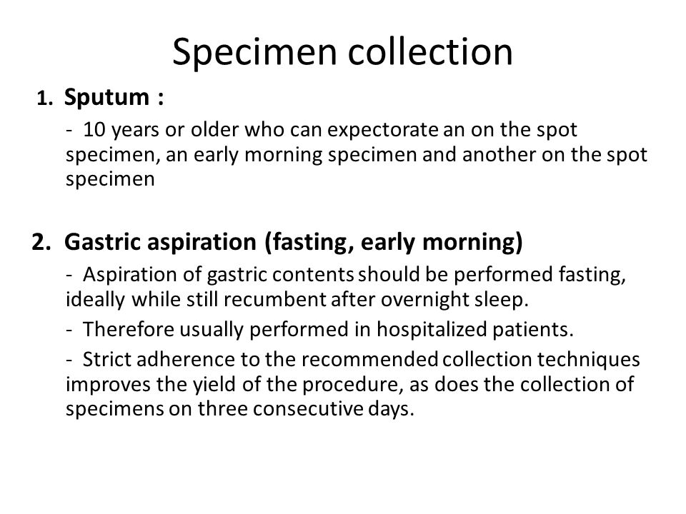 Specimen collection 2. Gastric aspiration (fasting, early morning)