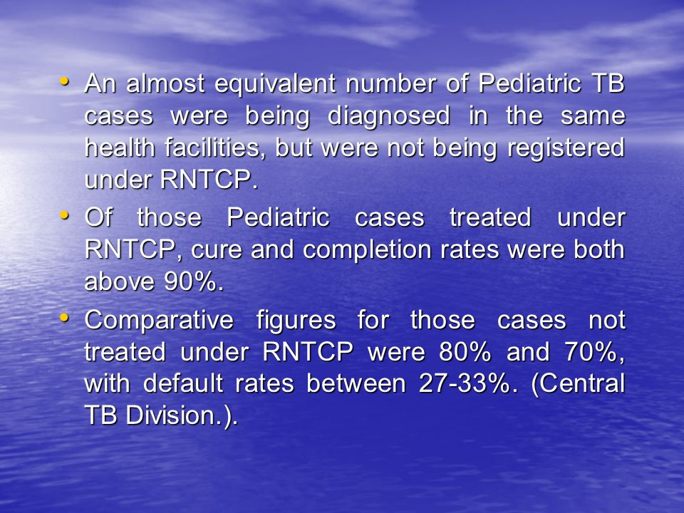 An almost equivalent number of Pediatric TB cases were being diagnosed in the same health facilities, but were not being registered under RNTCP.