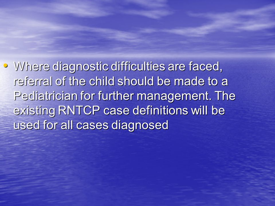 Where diagnostic difficulties are faced, referral of the child should be made to a Pediatrician for further management.