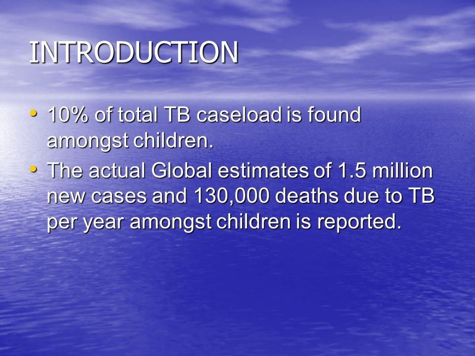 INTRODUCTION 10% of total TB caseload is found amongst children.
