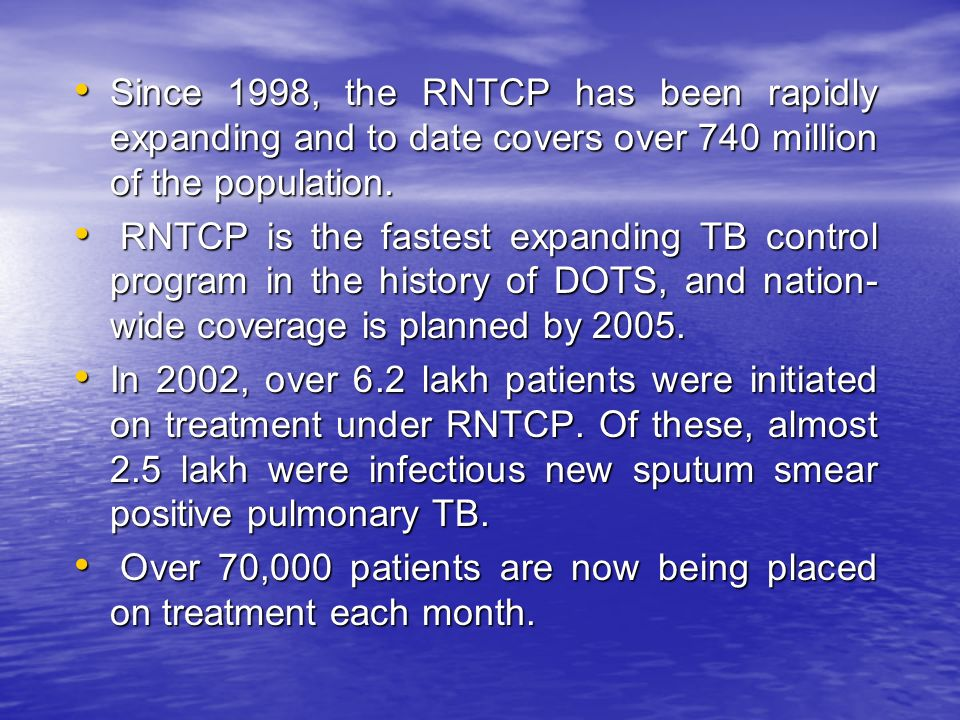 Since 1998, the RNTCP has been rapidly expanding and to date covers over 740 million of the population.