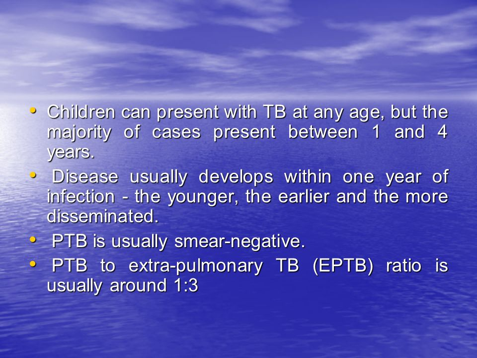 Children can present with TB at any age, but the majority of cases present between 1 and 4 years.