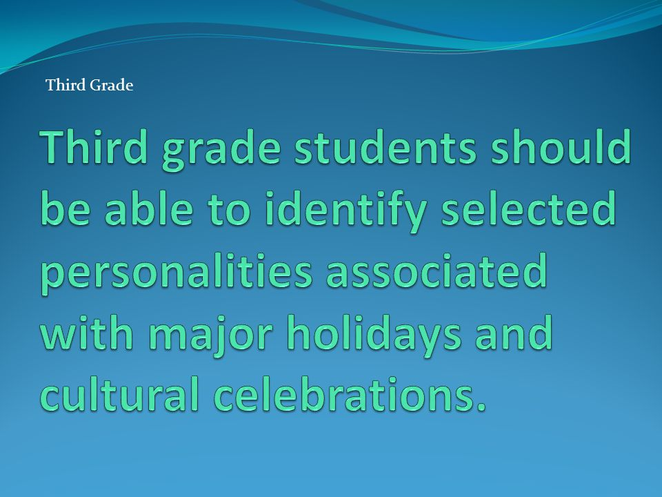 Third Grade Third grade students should be able to identify selected personalities associated with major holidays and cultural celebrations.