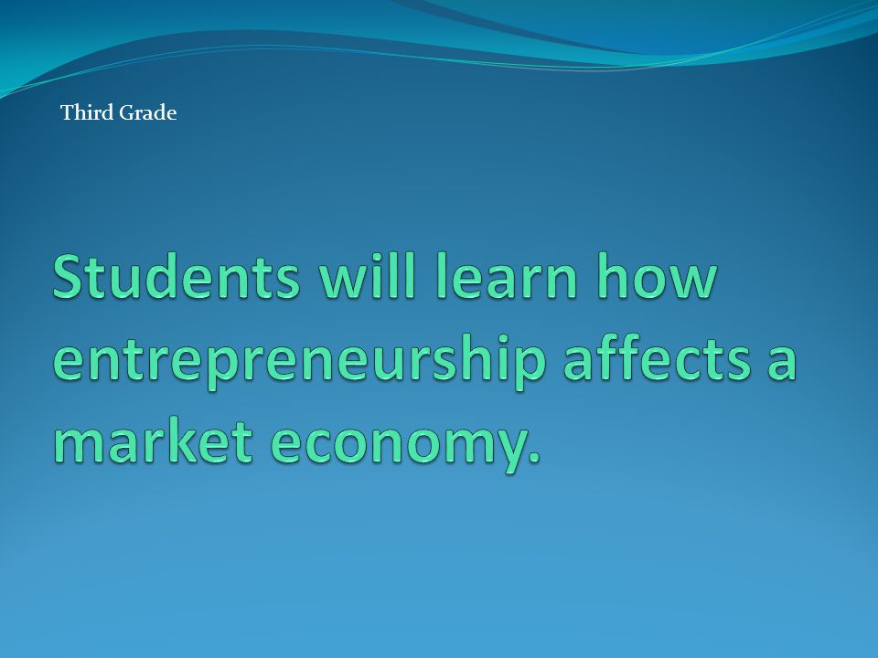 Students will learn how entrepreneurship affects a market economy.