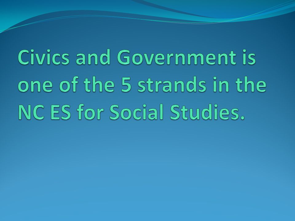 Civics and Government is one of the 5 strands in the NC ES for Social Studies.