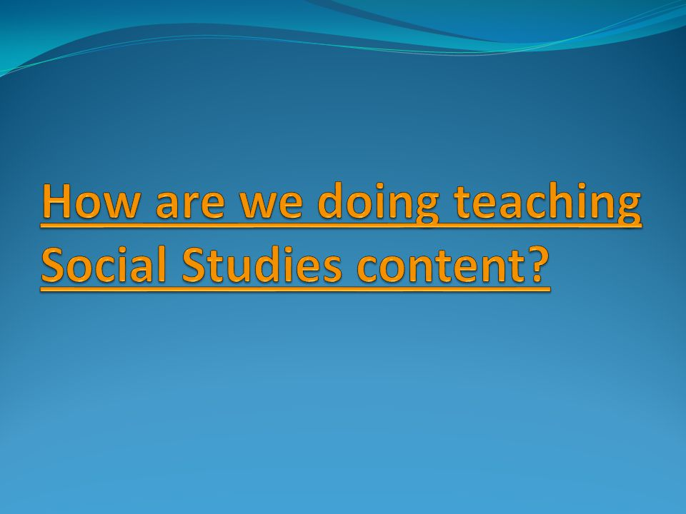 How are we doing teaching Social Studies content