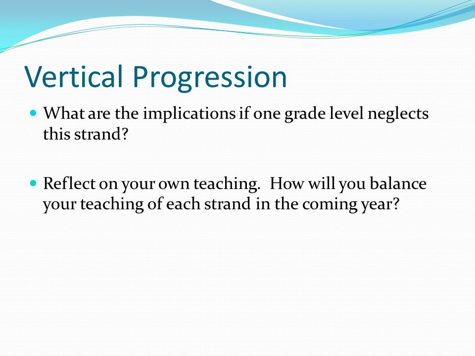 Vertical Progression What are the implications if one grade level neglects this strand