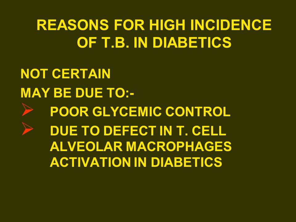 REASONS FOR HIGH INCIDENCE OF T.B. IN DIABETICS