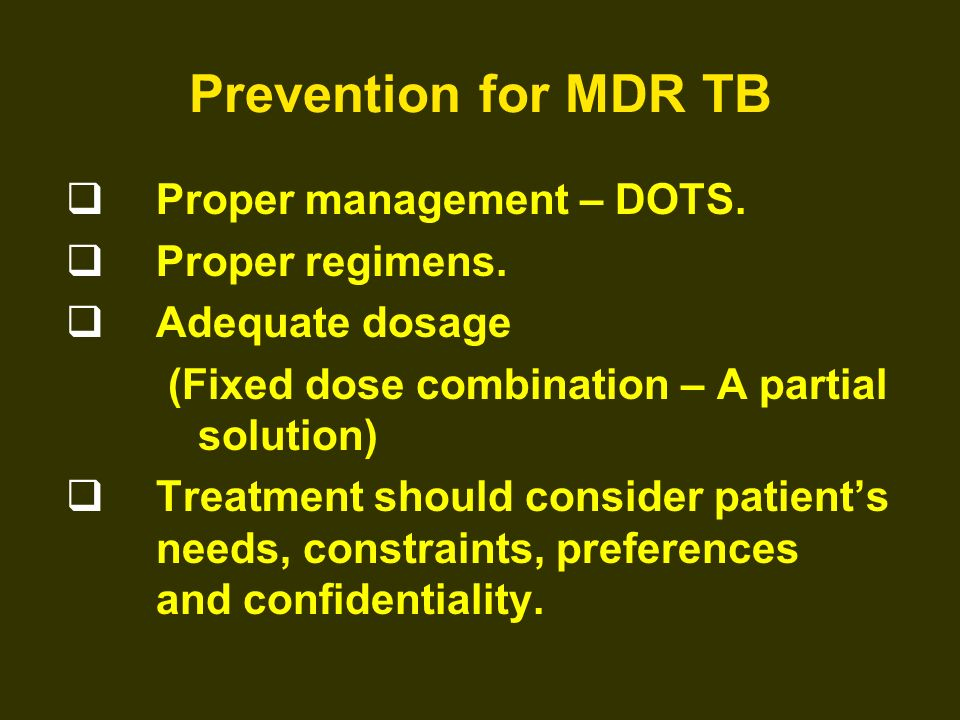 Prevention for MDR TB Proper management – DOTS. Proper regimens.