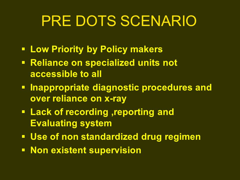 PRE DOTS SCENARIO Low Priority by Policy makers