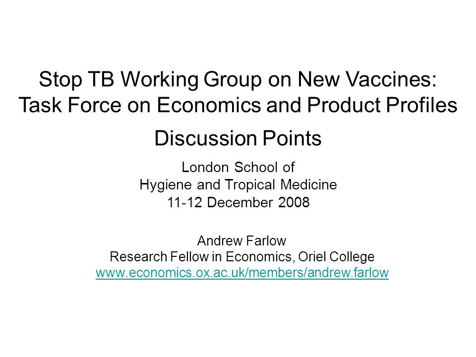 Stop TB Working Group on New Vaccines: Task Force on Economics and Product Profiles Discussion Points London School of Hygiene and Tropical Medicine 11-12 December 2008