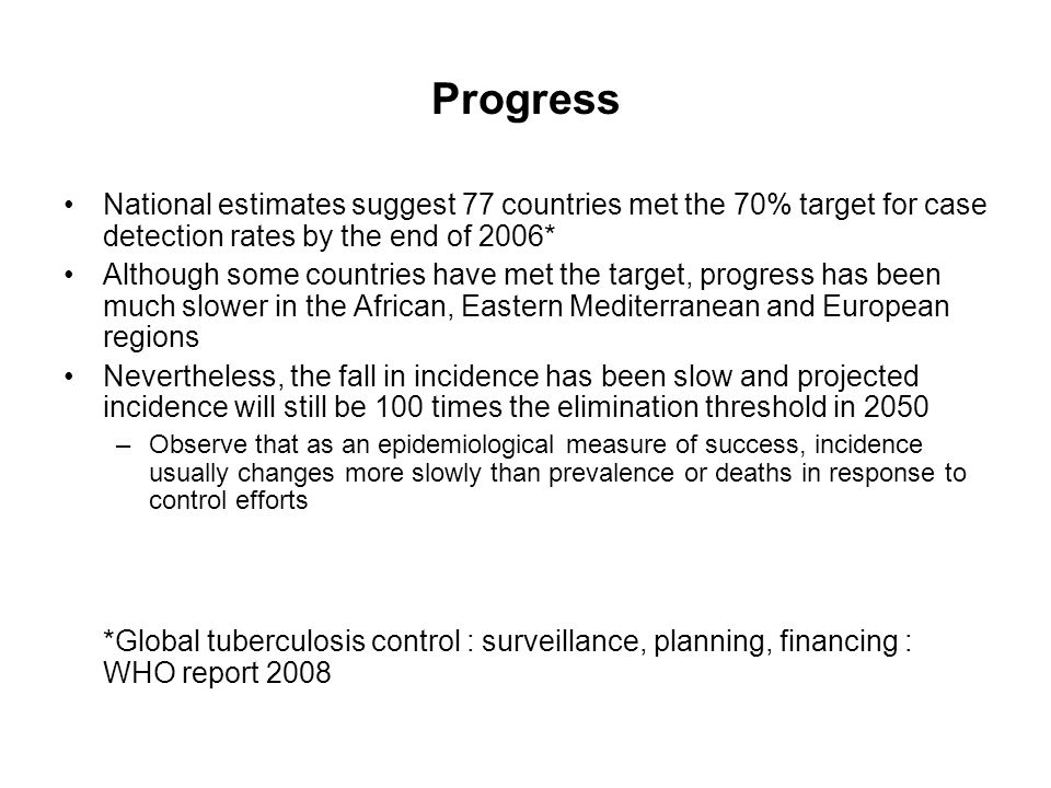 Progress National estimates suggest 77 countries met the 70% target for case detection rates by the end of 2006*