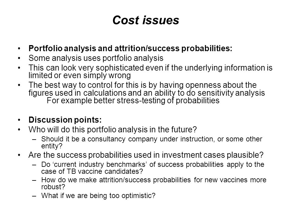 Cost issues Portfolio analysis and attrition/success probabilities: