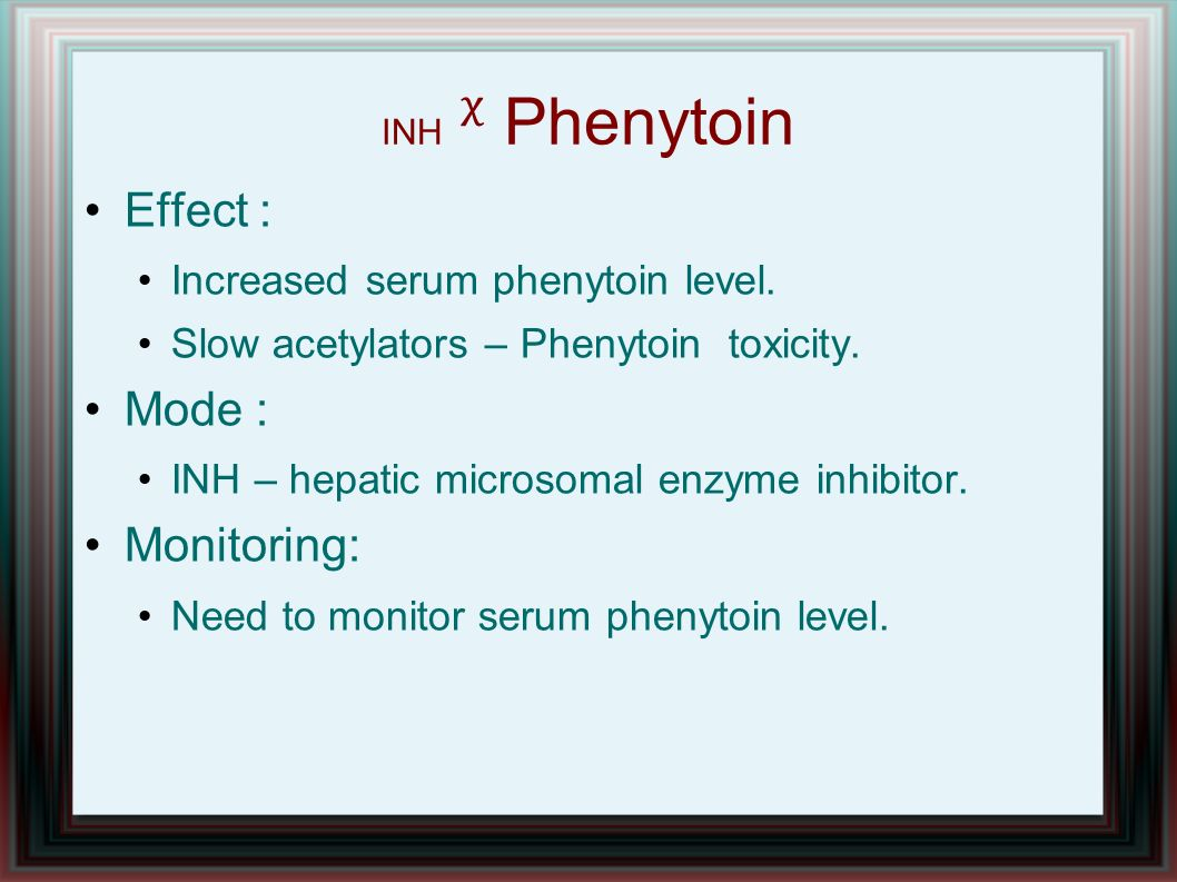 Effect : Mode : Monitoring: Increased serum phenytoin level.