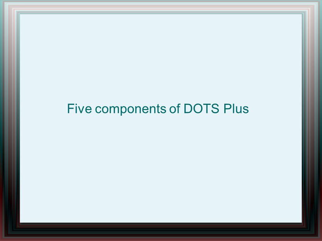 Five components of DOTS Plus