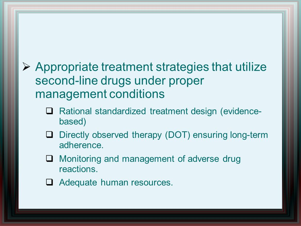 Appropriate treatment strategies that utilize second-line drugs under proper management conditions