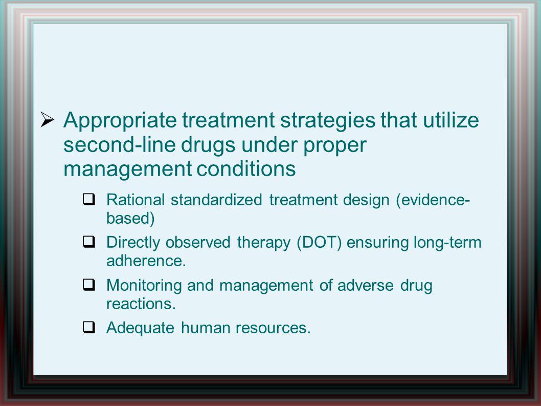 Appropriate treatment strategies that utilize second-line drugs under proper management conditions