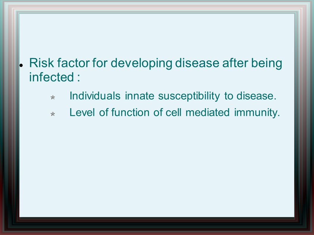 Risk factor for developing disease after being infected :