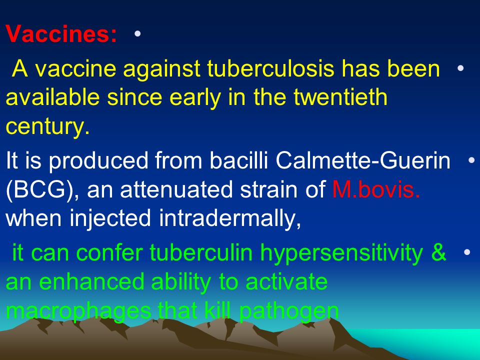 Vaccines: A vaccine against tuberculosis has been available since early in the twentieth century.