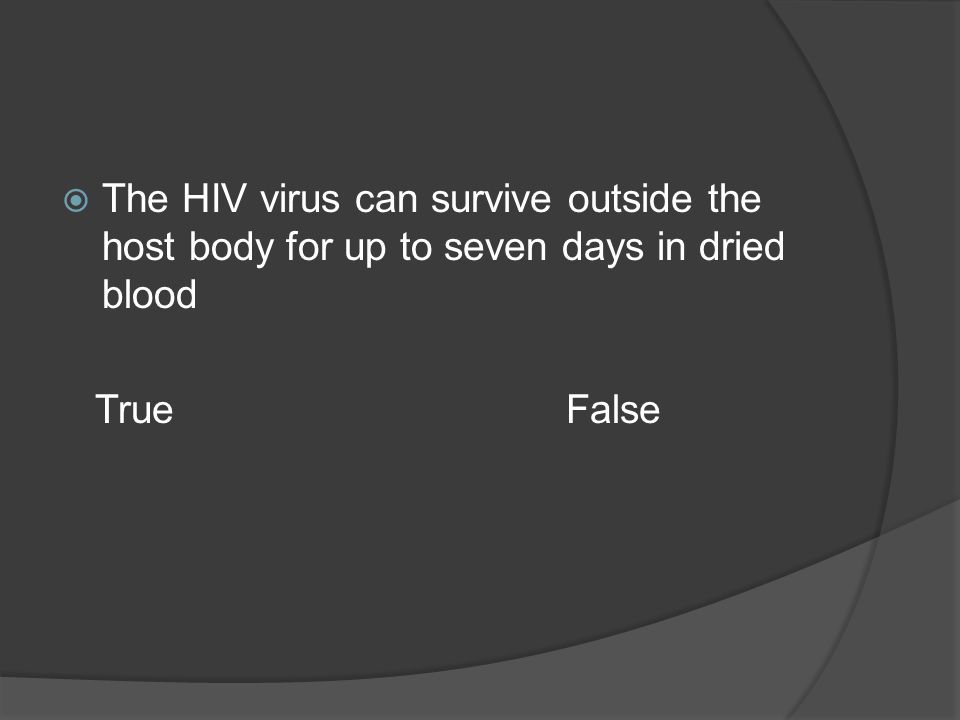 The HIV virus can survive outside the host body for up to seven days in dried blood