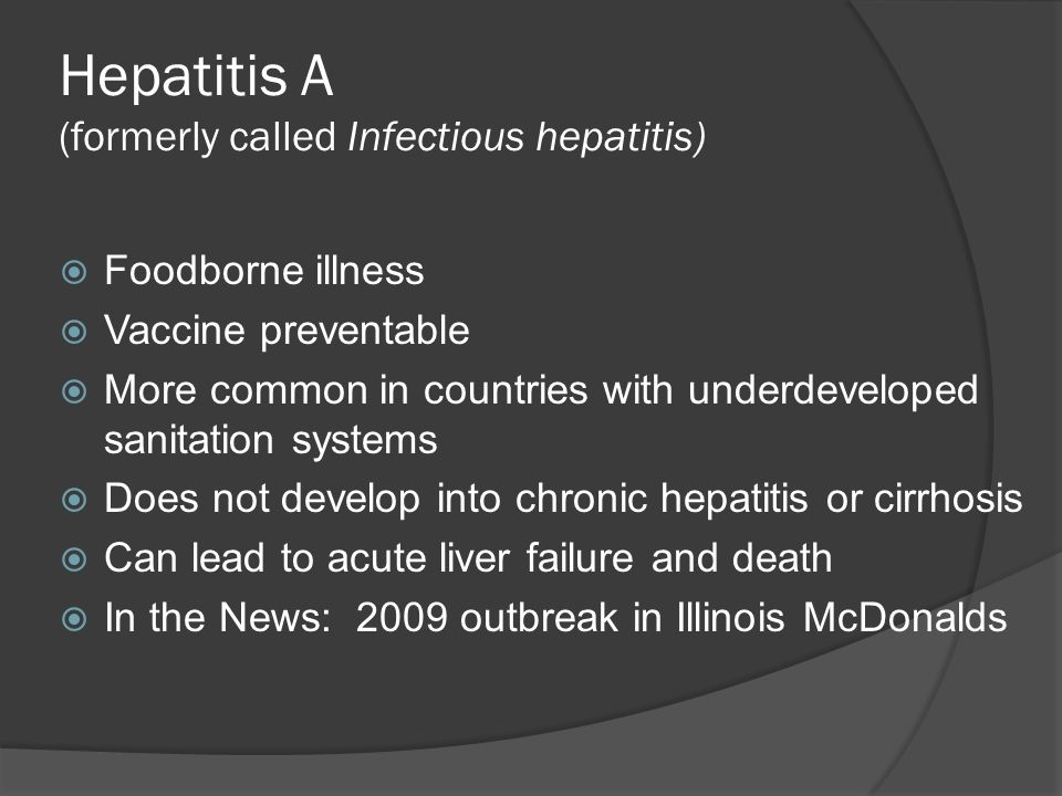 Hepatitis A (formerly called Infectious hepatitis)