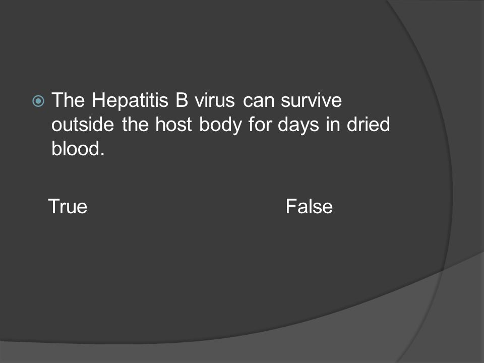 The Hepatitis B virus can survive outside the host body for days in dried blood.
