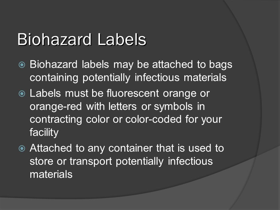 Biohazard LabelsBiohazard labels may be attached to bags containing potentially infectious materials.