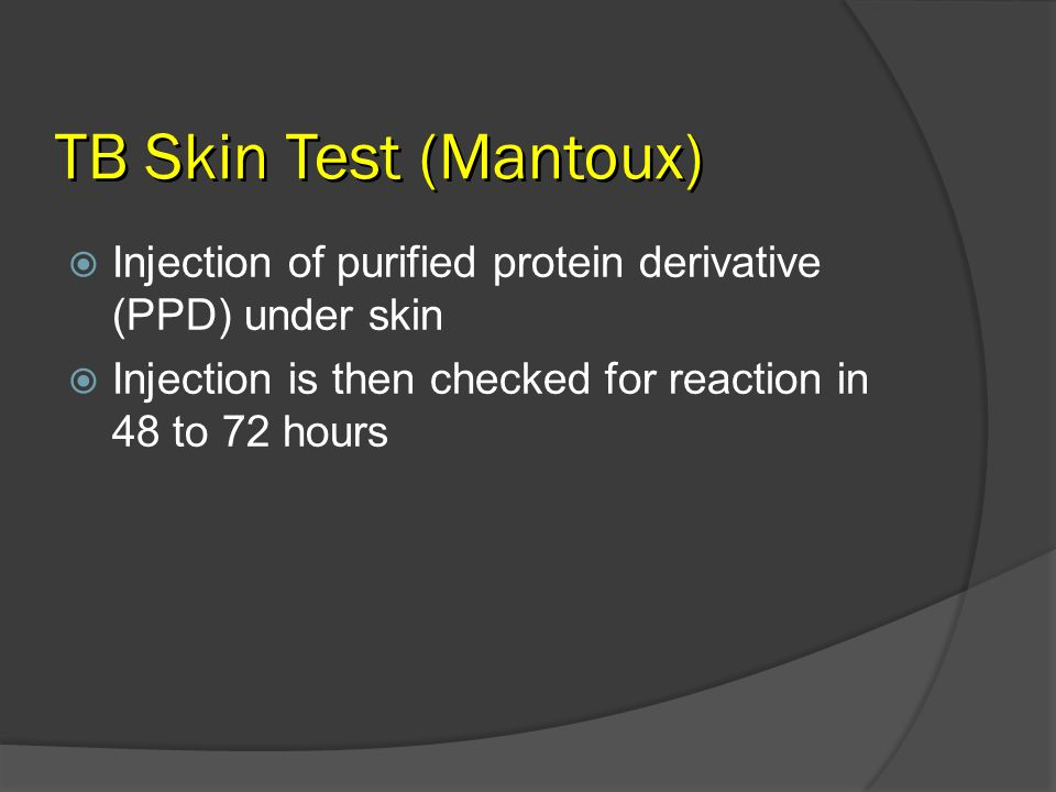 TB Skin Test (Mantoux)Injection of purified protein derivative (PPD) under skin.