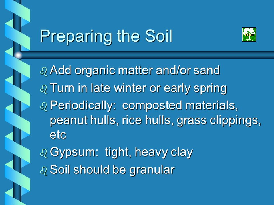 Preparing the Soil Add organic matter and/or sand