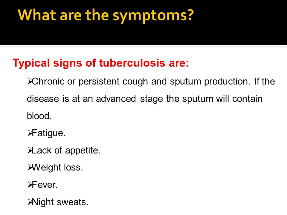 What are the symptoms Typical signs of tuberculosis are: