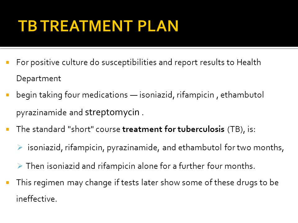 TB TREATMENT PLANFor positive culture do susceptibilities and report results to Health Department.