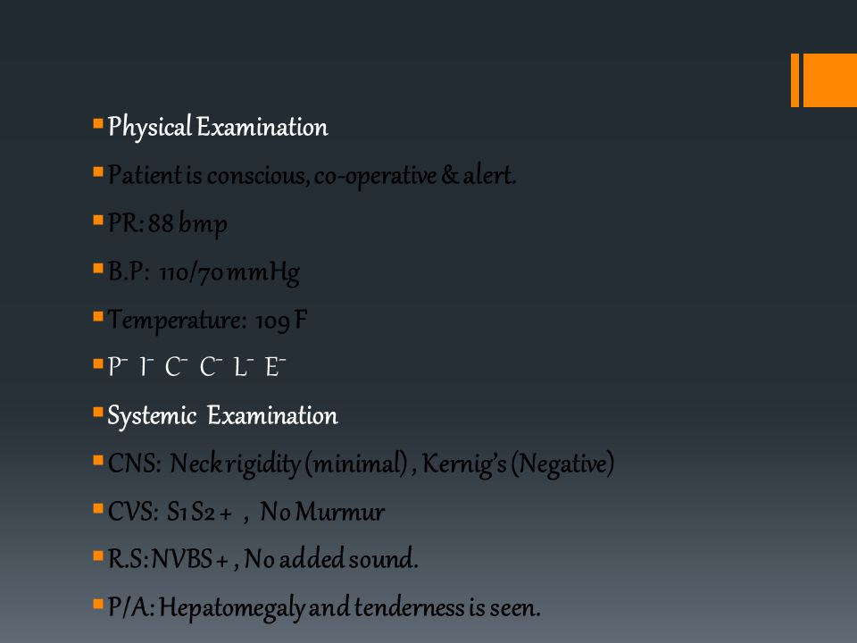 Physical Examination Patient is conscious, co-operative & alert. PR: 88 bmp. B.P: 110/70 mmHg. Temperature: 109 F.