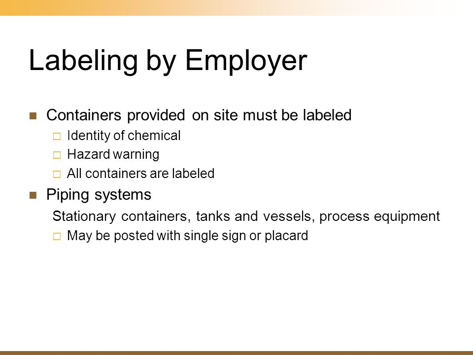 Labeling by Employer Containers provided on site must be labeled
