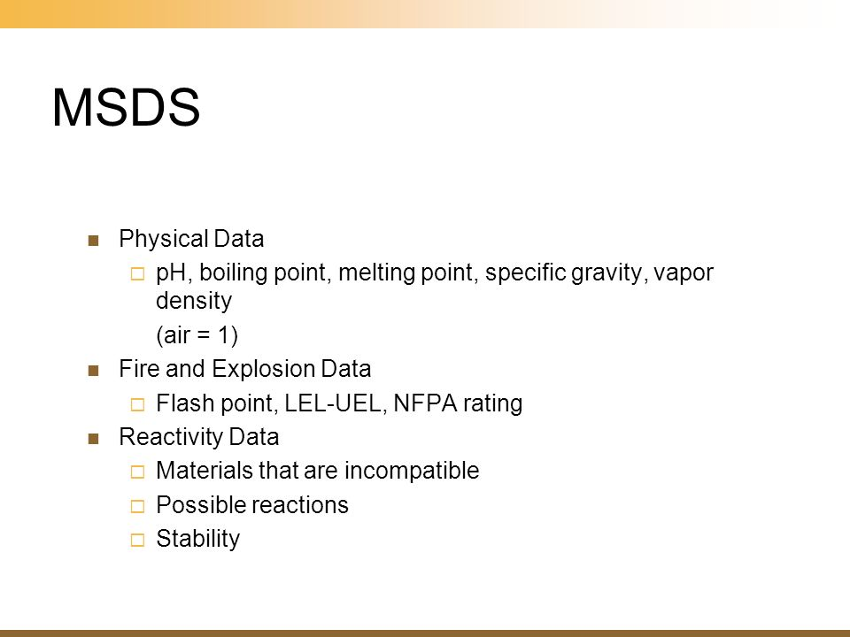 MSDS Physical Data. pH, boiling point, melting point, specific gravity, vapor density. (air = 1) Fire and Explosion Data.