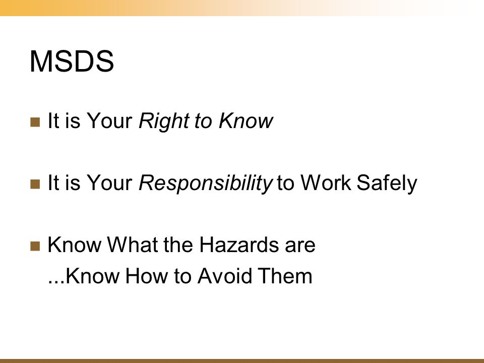 MSDS It is Your Right to Know It is Your Responsibility to Work Safely