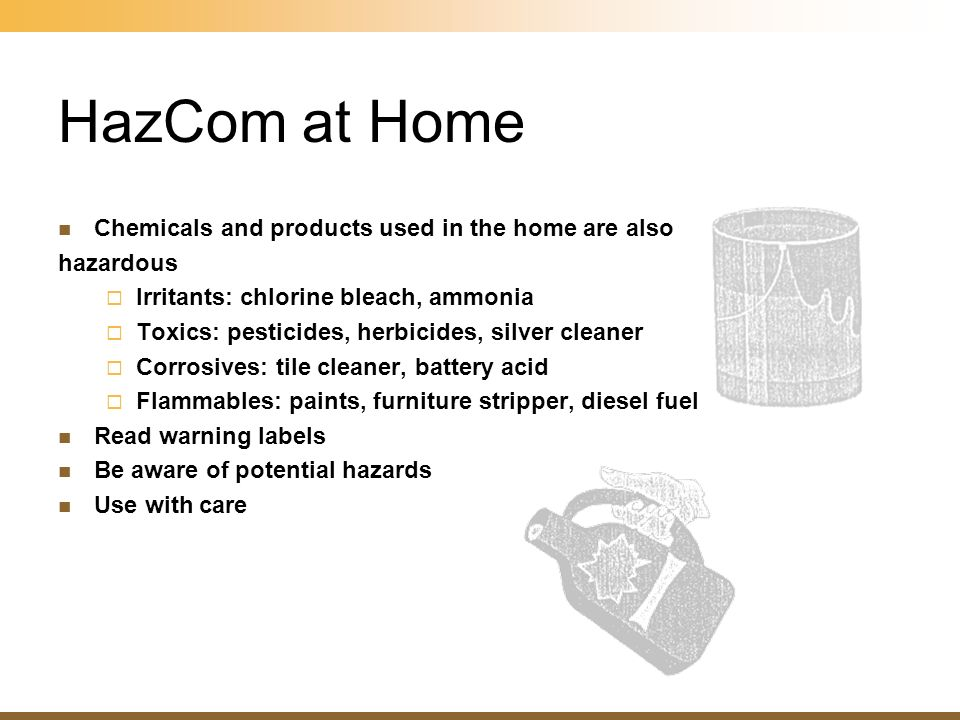 HazCom at Home Chemicals and products used in the home are also