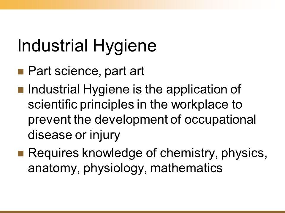 Industrial Hygiene Part science, part art