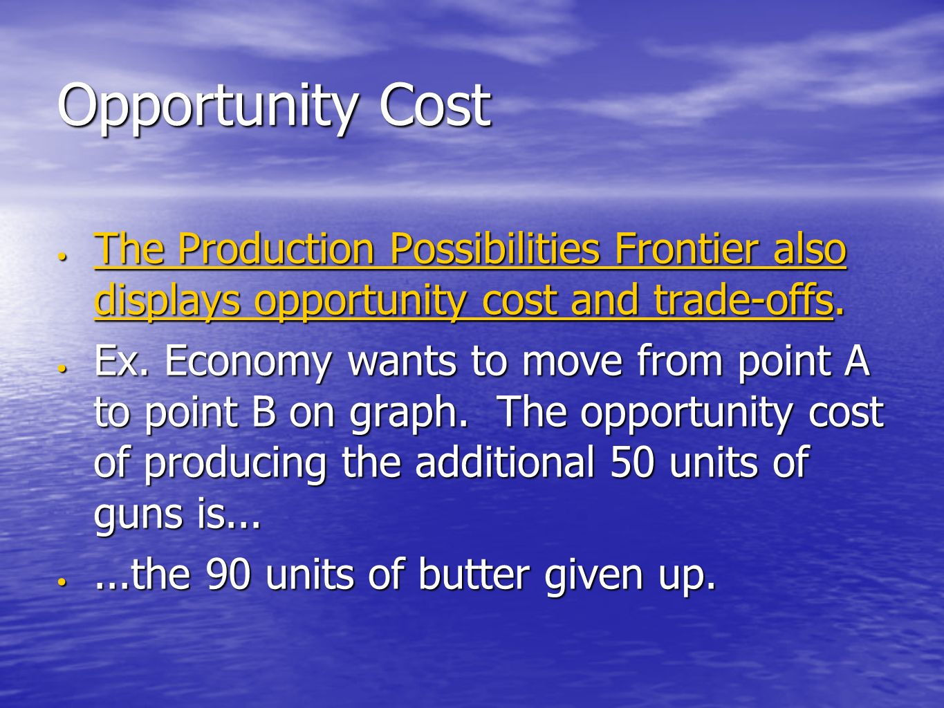 Opportunity Cost The Production Possibilities Frontier also displays opportunity cost and trade-offs.